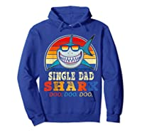 Vintage Single Dad Shark T Shirt Birthday Gifts For Family Hoodie Royal Blue
