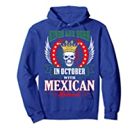 Kings Are Born In October With Mexican Blood Shirts Hoodie Royal Blue