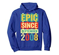 Epic Since September 2008 T-shirt- 11 Years Old Shirt Gift Hoodie Royal Blue
