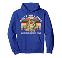 Vintage Ain T No Laws When You Re Drinking Claws Funny Shirt Hoodie Royal Blue