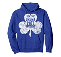 I Don T Get Drunk I Get Awesome Saint Patrick Day T Shirt Hoodie Royal Blue