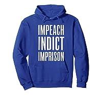 Impeach Indict Imprison T Shirt Hoodie Royal Blue