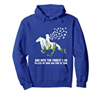And Into The Forest I Go To Lose My Mind And Find My Soul T Shirt Hoodie Royal Blue