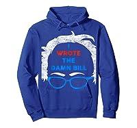 Wrote The Damn Bill Bernie Sanders 2020 Shirts Hoodie Royal Blue