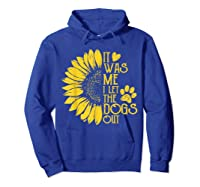 It Was Me I Let The Dogs Out Funny Puppy Lover Gift Shirts Hoodie Royal Blue