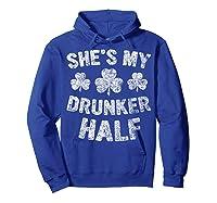 She S My Drunker Half T Shirt Saint Patrick Day Gift Shirt Hoodie Royal Blue