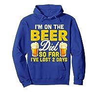 I M On The Beer Diet So Far I Ve Lost 2 Days T Shirt Hoodie Royal Blue