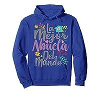 Feliz Dia De Las Madre Shirt La Mejor Abuela Del Mundo Shirt  Hoodie Royal Blue