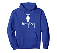 Write Every Day Fountain Pen T Shirt Hoodie Royal Blue
