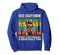 Go Outside Worst Case Scenario A Bear Kills You Vintage Shirts Hoodie Royal Blue