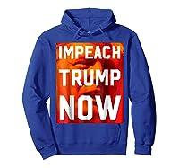 Impeach Trump Now Liberal Political Protest T Shirt Hoodie Royal Blue