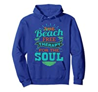 The Beach Free Therapy For The Soul Shirts Hoodie Royal Blue