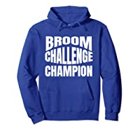 Broom Challenge Champion Funny Shirts Hoodie Royal Blue