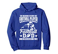 Behind Every Football Player Is A Football Dad Game Day Top T Shirt Hoodie Royal Blue
