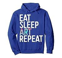 Eat Sleep Art Repeat T Shirt Funny Artist Creative Gift  Hoodie Royal Blue