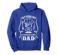 Chef Cooking Funny Culinary Chefs Dad Fathers Day Gifts T Shirt Hoodie Royal Blue