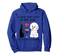 A Woman Cannot Survive On Wine Alone Havanese Lovers T Shirt Hoodie Royal Blue