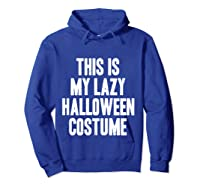 This Is My Lazy Halloween Costume Halloween Gift Shirts Hoodie Royal Blue