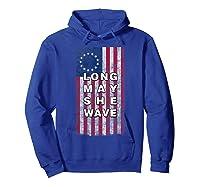 Long May She Wave T Shirt 4th Of July Betsy Ross Usa Flag Hoodie Royal Blue