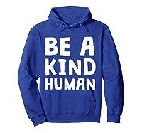 Be A Kind Human Tea Kindness Math School Anti Bully Shirts Hoodie Royal Blue