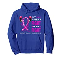 My Sister S Fight Is My Fight Breast Cancer Awareness Month T Shirt Hoodie Royal Blue