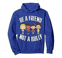 Anti Bullying Be A Friend Not A Bully Kindness T-shirt Hoodie Royal Blue