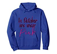 In October We Wear Pink Breast Cancer Awareness Month T Shirt Hoodie Royal Blue