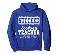 Best Ecology Science Tea Gifts First You Don T Succeed T Shirt Hoodie Royal Blue