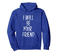 Will Be Your Friend Back To School Shirts Hoodie Royal Blue