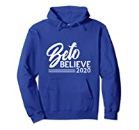 Beto Believe T Shirt 2020 Presidential Election Hoodie Royal Blue