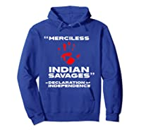 Merciless Indian Savages Declaration Of Independence Shirts Hoodie Royal Blue