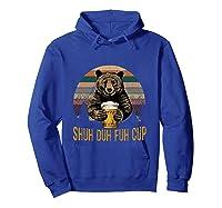 Shuh Duh Fuh Cup Bear Drinking Beer Camping Funny T Shirt Hoodie Royal Blue