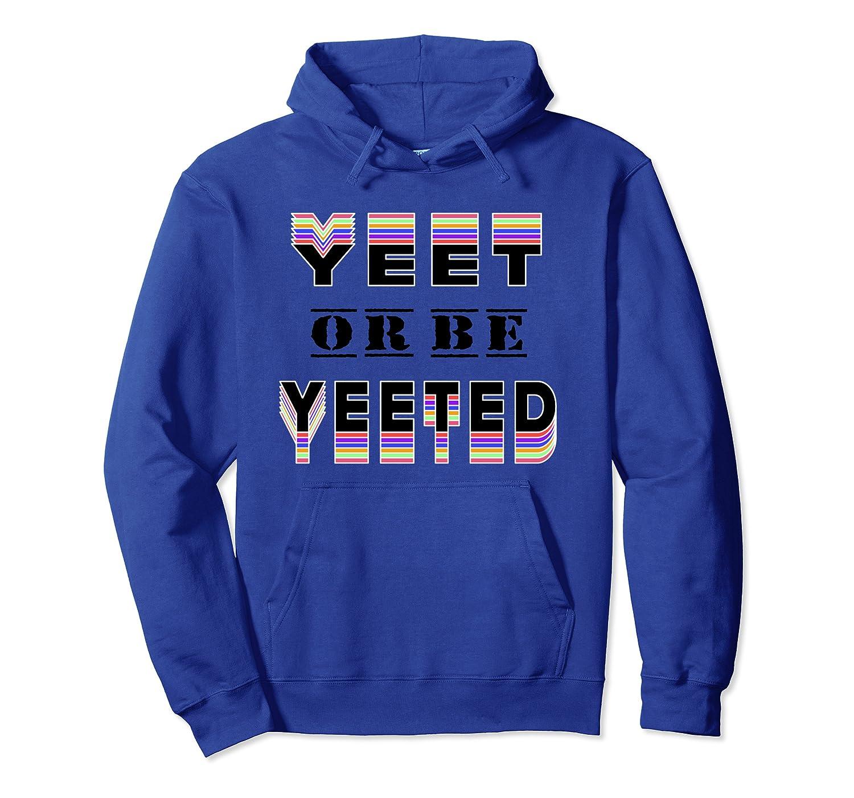 Yeet Or Be Yeeted Funny Dank Memes Rainbow Yeet Hoodie Pullover Hoodie-TH