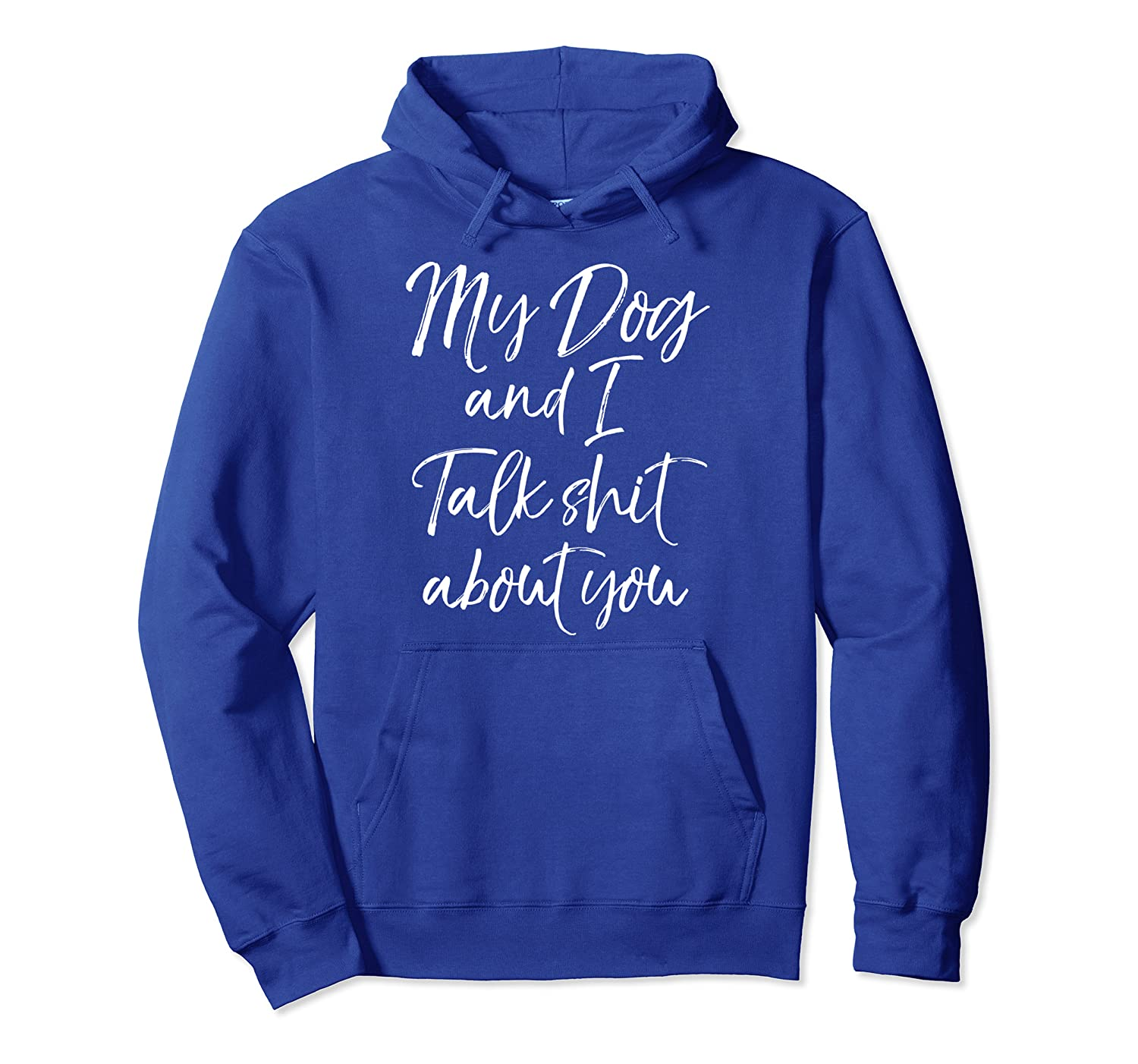 Funny Dog Quote Sarcastic My Dog and I Talk Shit about You Pullover Hoodie