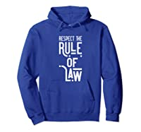 Respect The Rule Of Law Anti Trump, Anti Barr Political Shirts Hoodie Royal Blue