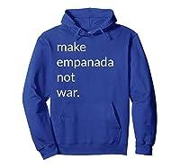Make Empanada Not War T Shirt Gift For Latino Food Lover Hoodie Royal Blue