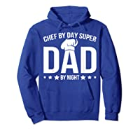 Chef By Day Super Dad By Night Father's Day T-shirt Hoodie Royal Blue