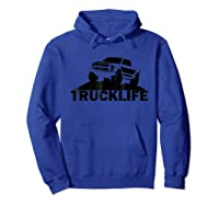 Trucklife T Shirt Pickup Truck Shirt Trucker Tee Gift Hoodie Royal Blue