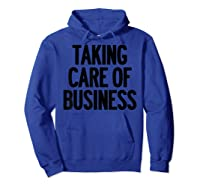 Taking Care Of Business Shirts Hoodie Royal Blue
