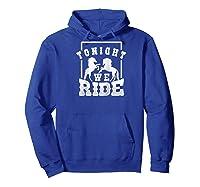 Horse Lover Shirt Tonight We Ride Horseback Riding Funny Raglan Baseball Tee Hoodie Royal Blue