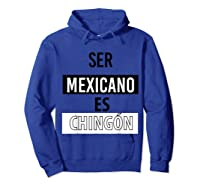 Being Mexican Is Chingon Shirts Hoodie Royal Blue