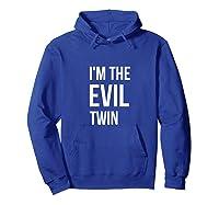 Im The Evil Twin Funny Horror Joke Humor Shirts Hoodie Royal Blue
