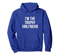 I'm The Trophy Girlfriend Couples Shirts Hoodie Royal Blue
