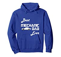 Best Car Mechanic Dad Ever T Shirt Funny Father S Day Gift Hoodie Royal Blue