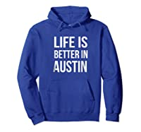 Life Is Better In Austin Texas Tx Travel Vacation Shirts Hoodie Royal Blue