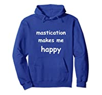 Funny Saying Mastication Makes Me Sleepy Happy Humor Shirts Hoodie Royal Blue
