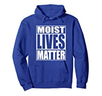 Moist Lives Matter Most Hated Word Moist Funny T-shirt Hoodie Royal Blue
