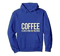 Coffee Is Like A Hug In A Mug Travel Cups Graphic Makers Shirts Hoodie Royal Blue