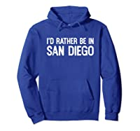 I D Rather Be In San Diego Funny Usa Home City State T Shirt Hoodie Royal Blue