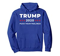 Trump 2020 Fuck Your Feelngs Shirts Hoodie Royal Blue